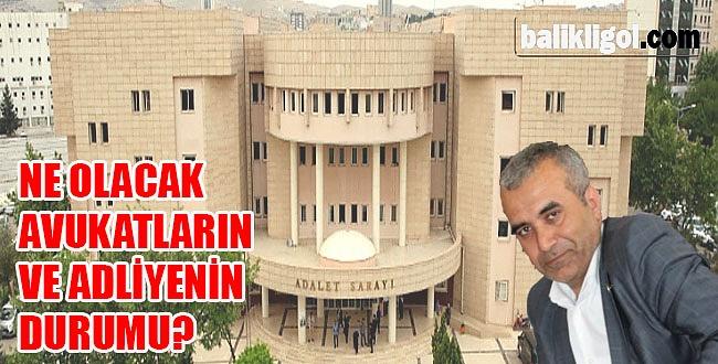 Avukat Cengiz Hartavioğlu, Urfa Adliyesinin sorunlarına isyan etti