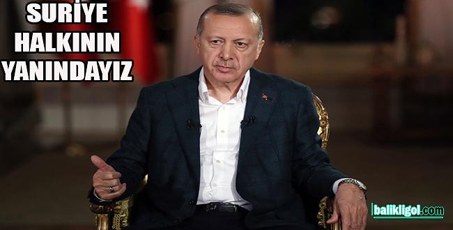 Erdoğan: Suriye halkının her zaman yanında olacağız