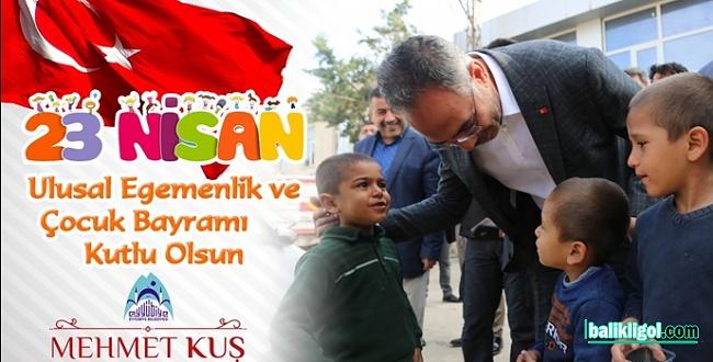 Başkan Mehmet Kuş'tan 23 Nisan Mesajı