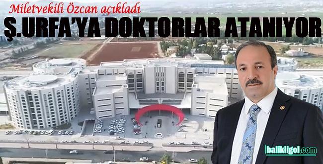 Milletvekili Özcan açıkladı; Urfa'ya doktorlar atanıyor