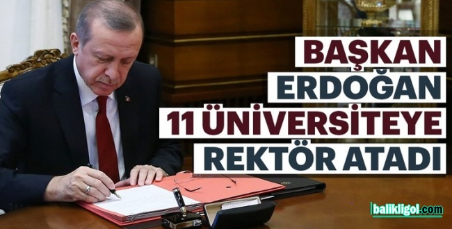 Erdoğan İmzaladı! 11 Üniversiteye yeni rektör atadı