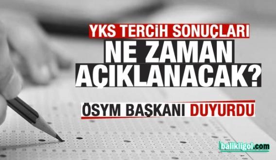 ÖSYM Başkanı YKS tercih sonuçlarının ne zaman açıklanacağını duyurdu