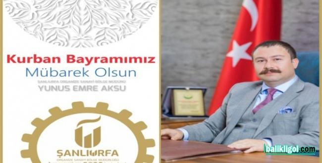 Şanlıurfa OSB Müdürü Aksu'dan Kurban Bayramı Mesajı