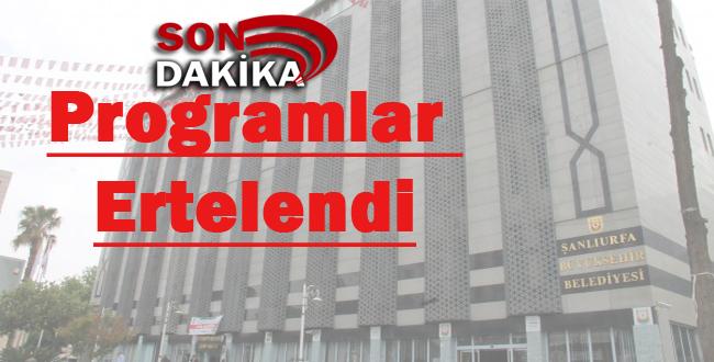 Şanlıurfa Büyükşehir Belediyesinden Son Dakika Açıklaması: Programlar Ertelendi