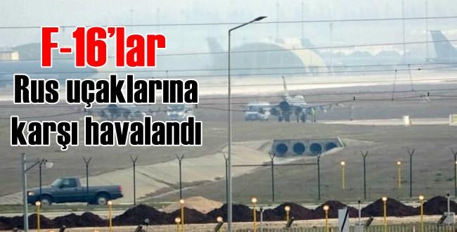 Havada Gerginlik! Türk F-16'lar Rus uçaklarına karşı havalandı