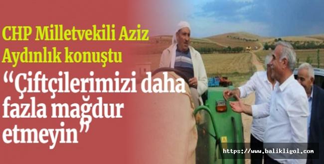 Milletvekili Aydınlık: Çiftçilerimizi daha fazla mağdur etmeyin