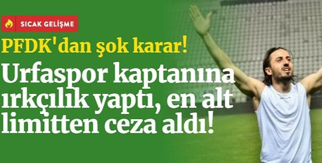 Şanlırfaspor maçında ırkçılık yapan İsmail Haktan Odabaşı ceza aldı
