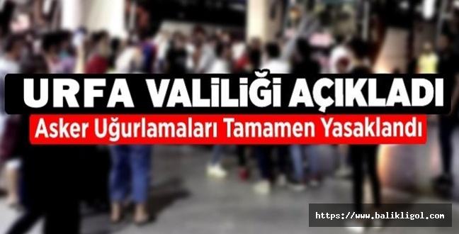 Flaş Karar! Urfa'da Asker Uğurlama Töreni Yasaklandı