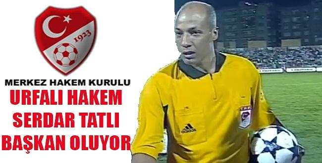 MHK Başkanı Urfalı Serdar Tatlı oluyor