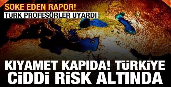 Korkutan Rapor! Kıyamet kapıda! Türkiye ciddi risk altında