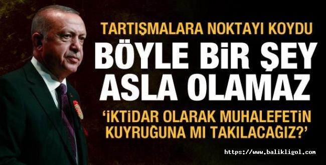 Cumhurbaşkanı Erdoğan Net Konuştu: Böyle bir şey asla olamaz