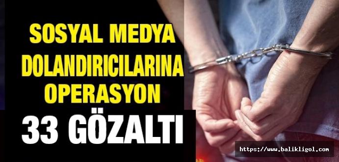 Sosyal Medyadan Dolandırıcılık yapan çeteye operasyon: 33 kişi gözaltına alındı