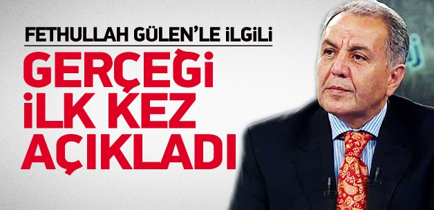 Fethullah Gülen'le ilgili bir gerçeği ilk defa açıkladı