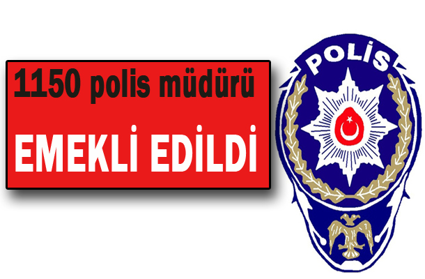 1150 polis müdürü emekli edildi