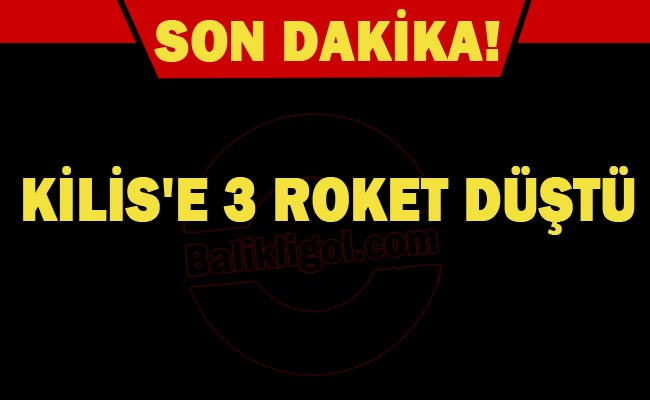Son Dakika-Kilis'e Suriye'den atılan 3 roket mermisi düştü
