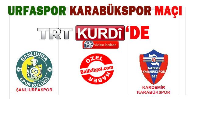 Urfaspor Karabükspor Maçı TRT Kürdi'de canlı yayınlanacak