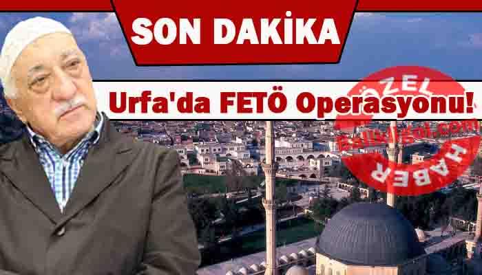 Urfa'da FETÖ Operasyonu! bir çok adrese baskın!
