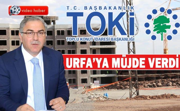 TOKİ Başkanı Açıkladı; Urfa'ya 2 Milyar Liralık Yatırım yapacak
