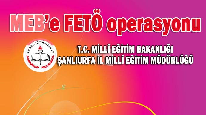 Urfa Milli eğitim Müdürlüğüne FETÖ operasyonu...