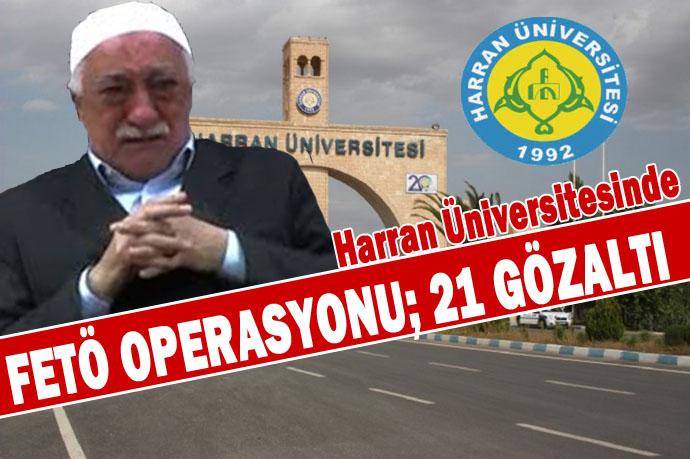 Harran Üniversitesinde FETÖ Operasyonu; 21 Gözaltı