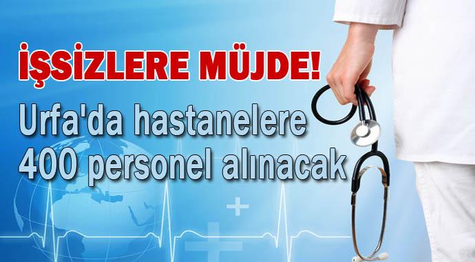 Urfa'da hastanelere 400 personel alınacak-İşte şartları