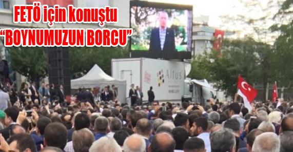 Erdoğan: FETÖ'nün kökünü kazımak boynumuzun borcudur