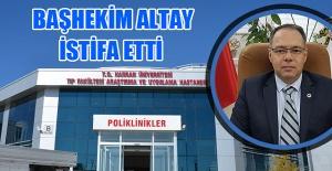Harran Üniversitesinde Flaş İstifa! Başhekim Altay Görevi Bıraktı