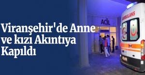 Viranşehir'de Anne ve kızı Akıntıya Kapıldı