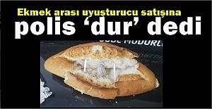 Bari Ekmeğe Saygınız Olsun! Ekmeğin arasında uyuşturucu yakalandı