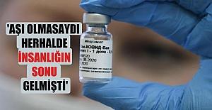 Aşılar olmasaydı insan soyu tükenirdi