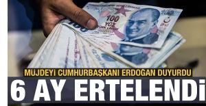 Erdoğan müjdeli Haberi Açıkladı: 6 Ay ertelendi