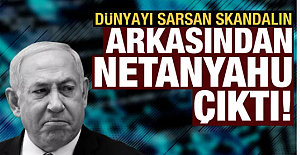 Dünyayı sarsan skandal  Netanyahu'ya dayandı