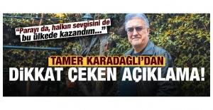 Tamer Karadağlı: Her şeyi bu ülkede kazandım...