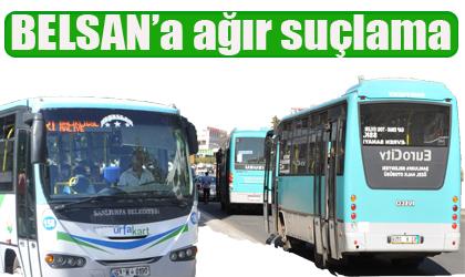 Özel Halk Otobüslerinden BELSAN'a ağır suçlama