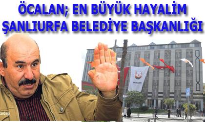 Öcalan; En büyük hayalim Şanlıurfa Belediye Başkanlığı