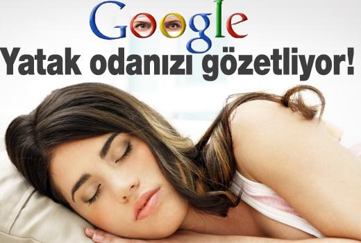 Google yatak odasını bile gözetliyor!
