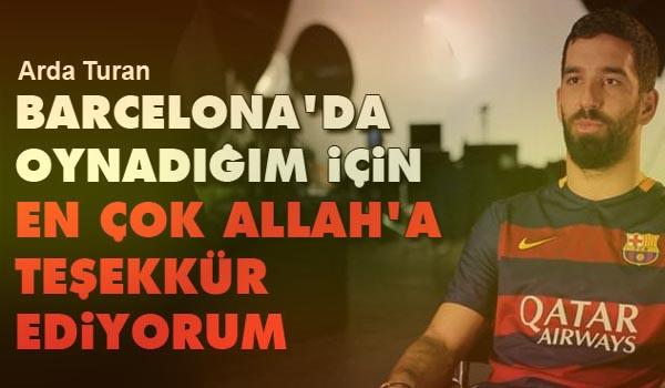 Arda Turan: Allah'a inaniyorum, kafayı yemiyorum