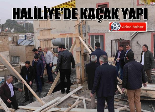 Haliliye'de yapılan kaçak yapıya yıkım