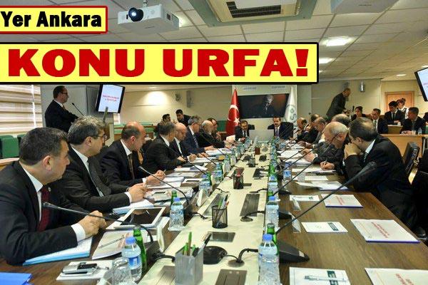 Bakanlar Toplandı! Yer Ankara, Konu Urfa!