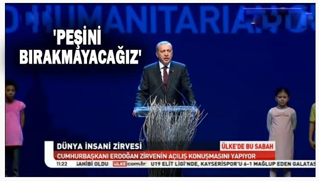Erdoğan Dünya İnsani Zirveside konuştu: 'Peşini Bırakmayacağız'