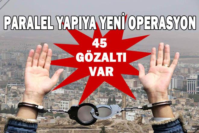 Şanlıurfa'da Paralel Yapıya yeni operasyon: 45 gözaltı