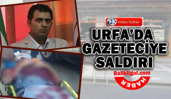 Şanlıurfa'da saldırıya uğrayan gazeteci ağır yaralandı