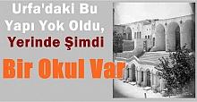Urfa'daki Bu Yapı Yok Oldu, Yerinde Şimdi Bir Okul Var